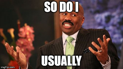 Steve Harvey Meme | SO DO I USUALLY | image tagged in memes,steve harvey | made w/ Imgflip meme maker