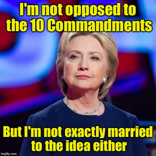 When a Ten Commandments display in Arkansas was demolished | I'm not opposed to the 10 Commandments But I'm not exactly married to the idea either | image tagged in lying hillary clinton,memes | made w/ Imgflip meme maker