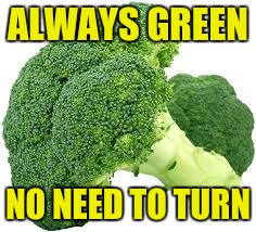 ALWAYS GREEN NO NEED TO TURN | made w/ Imgflip meme maker