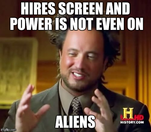 Ancient Aliens Meme | HIRES SCREEN AND POWER IS NOT EVEN ON ALIENS | image tagged in memes,ancient aliens | made w/ Imgflip meme maker