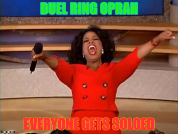 Oprah You Get A Meme | DUEL RING OPRAH EVERYONE GETS SOLOED | image tagged in memes,oprah you get a | made w/ Imgflip meme maker