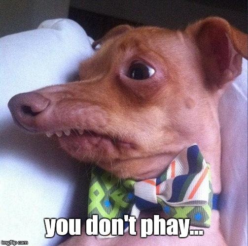 you don't phay... | made w/ Imgflip meme maker