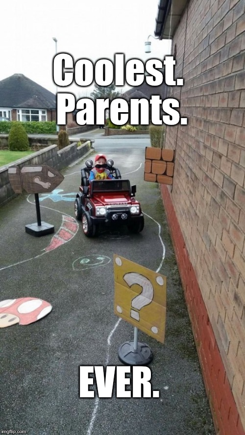 I Can Only Hope To Be This Awesome As A Parent: | Coolest. Parents. EVER. | image tagged in memes,parenting,awesome,super mario | made w/ Imgflip meme maker