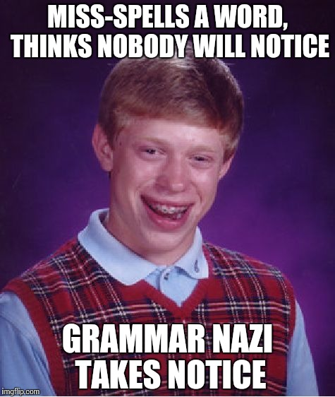 Bad Luck Brian Meme | MISS-SPELLS A WORD, THINKS NOBODY WILL NOTICE GRAMMAR NAZI TAKES NOTICE | image tagged in memes,bad luck brian,funny,grammar nazi | made w/ Imgflip meme maker