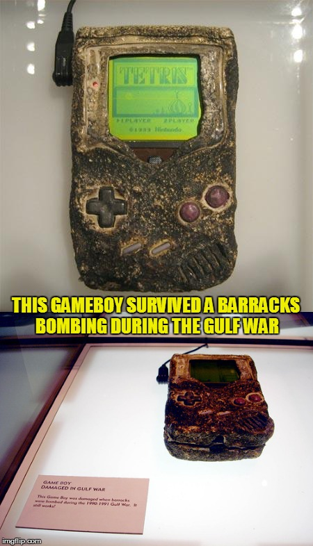 They Definitely Don't Make Them Like They Used To! Game Boy week! July 1st to July 7th. A pinheadpokemanz event. |  THIS GAMEBOY SURVIVED A BARRACKS BOMBING DURING THE GULF WAR | image tagged in memes,gameboy week,gameboy,gulf war,survivor,don't make them like they used to | made w/ Imgflip meme maker