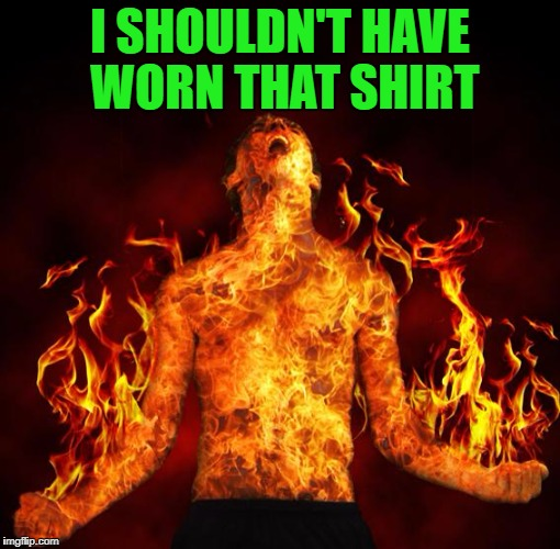 I SHOULDN'T HAVE WORN THAT SHIRT | made w/ Imgflip meme maker