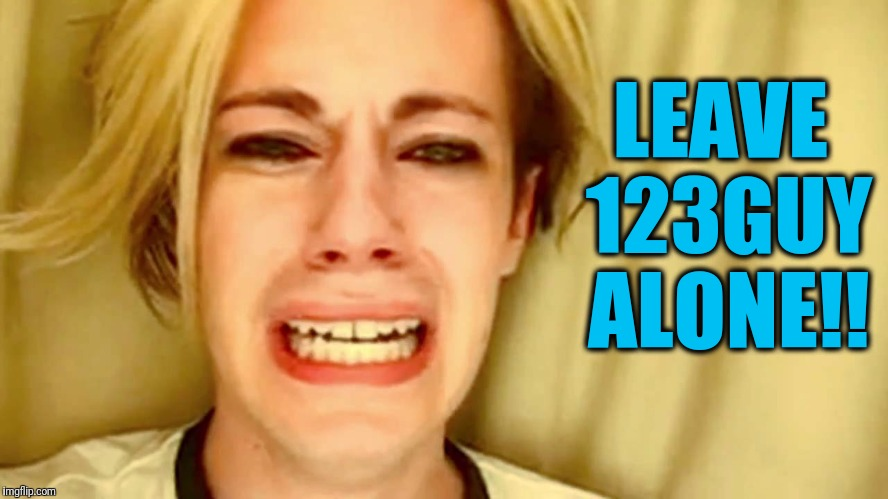 LEAVE 123GUY ALONE!! | made w/ Imgflip meme maker