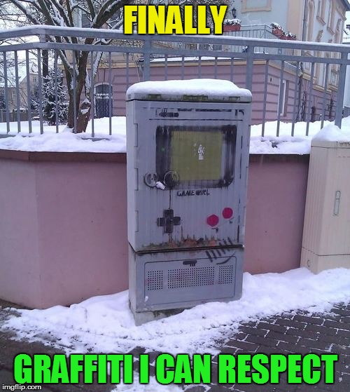 Game Boy week! July 1st to July 7th. A pinheadpokemanz event. | FINALLY GRAFFITI I CAN RESPECT | image tagged in memes,gameboy week,gameboy,graffiti,funny memes,i can respect that | made w/ Imgflip meme maker