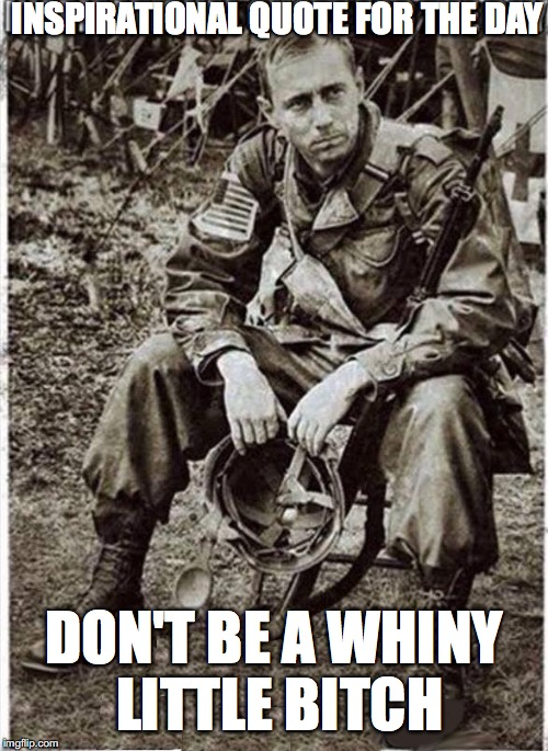 General Mattis Says: | INSPIRATIONAL QUOTE FOR THE DAY DON'T BE A WHINY LITTLE B**CH | image tagged in mad dog mattis,donald trump approves | made w/ Imgflip meme maker