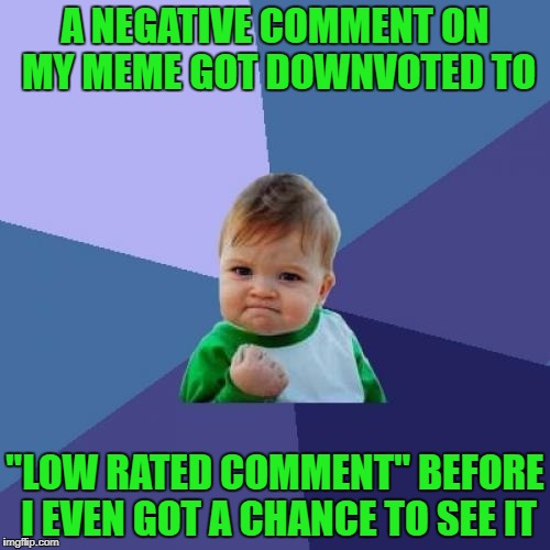 "Just another reason I love the imgflip community so much... | A NEGATIVE COMMENT ON MY MEME GOT DOWNVOTED TO ""LOW RATED COMMENT"" BEFORE I EVEN GOT A CHANCE TO SEE IT 