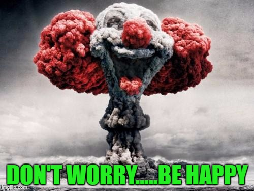 As if clouds weren't scary enough already!!!  Another song meme for ya... :P | DON'T WORRY.....BE HAPPY | image tagged in nuclear clown,memes,clowns,nuclear explosion,funny,music | made w/ Imgflip meme maker