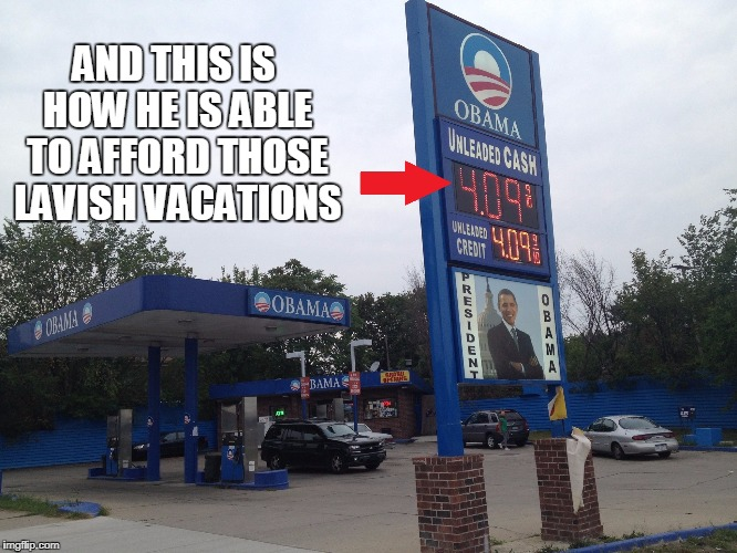 The Obama Gas Station | AND THIS IS HOW HE IS ABLE TO AFFORD THOSE LAVISH VACATIONS | image tagged in obama gas station,high gas prices,vacation,expensive | made w/ Imgflip meme maker