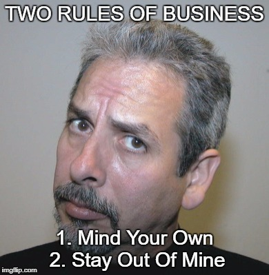 TWO RULES OF BUSINESS 1. Mind Your Own 2. Stay Out Of Mine | image tagged in vince | made w/ Imgflip meme maker