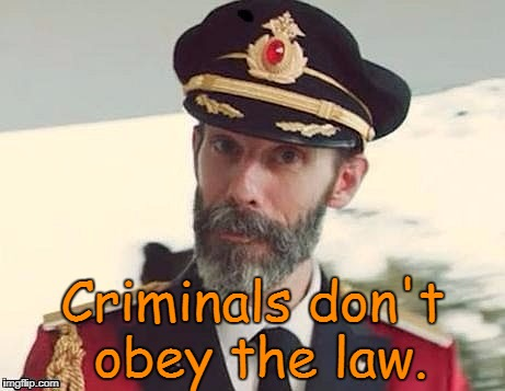Why anti-gun laws don't work  | Criminals don't obey the law. | image tagged in captain obvious,anti gun | made w/ Imgflip meme maker