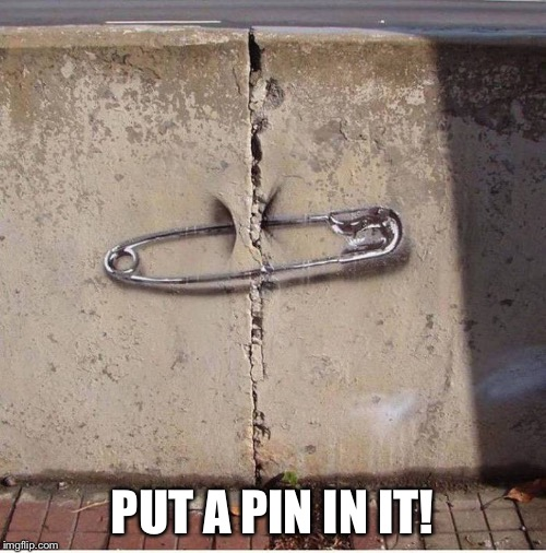 PUT A PIN IN IT! | made w/ Imgflip meme maker