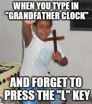 "Scared Kid | WHEN YOU TYPE IN ""GRANDFATHER CLOCK"" AND FORGET TO PRESS THE ""L"" KEY 