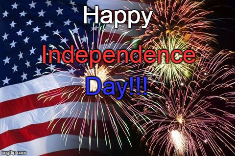 Happy Day!!! Independence | image tagged in happy,independence day | made w/ Imgflip meme maker