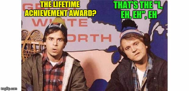 "THE LIFETIME ACHIEVEMENT AWARD? THAT'S THE ""L, EH, EH"", EH 