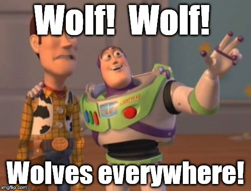 X, X Everywhere Meme | Wolf!  Wolf! Wolves everywhere! | image tagged in memes,x,x everywhere,x x everywhere | made w/ Imgflip meme maker