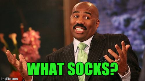Steve Harvey Meme | WHAT SOCKS? | image tagged in memes,steve harvey | made w/ Imgflip meme maker