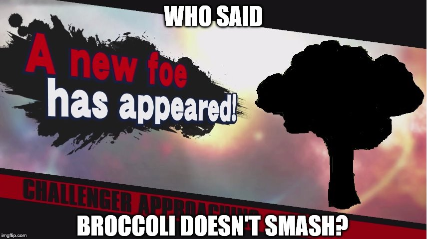 WHO SAID BROCCOLI DOESN'T SMASH? | made w/ Imgflip meme maker