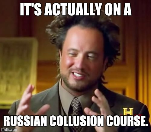 Ancient Aliens Meme | IT'S ACTUALLY ON A RUSSIAN COLLUSION COURSE. | image tagged in memes,ancient aliens | made w/ Imgflip meme maker