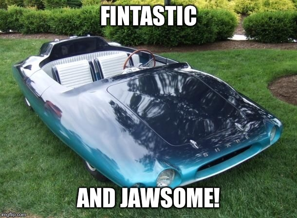 Waiting for this car with baited breath | FINTASTIC AND JAWSOME! | image tagged in memes,shark | made w/ Imgflip meme maker