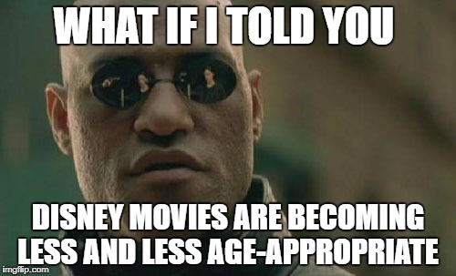 Matrix Morpheus Meme | WHAT IF I TOLD YOU DISNEY MOVIES ARE BECOMING LESS AND LESS AGE-APPROPRIATE | image tagged in memes,matrix morpheus | made w/ Imgflip meme maker