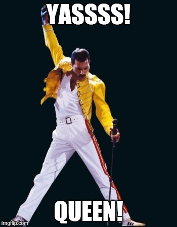 YASSSS! QUEEN! | image tagged in memes,freddie mercury | made w/ Imgflip meme maker
