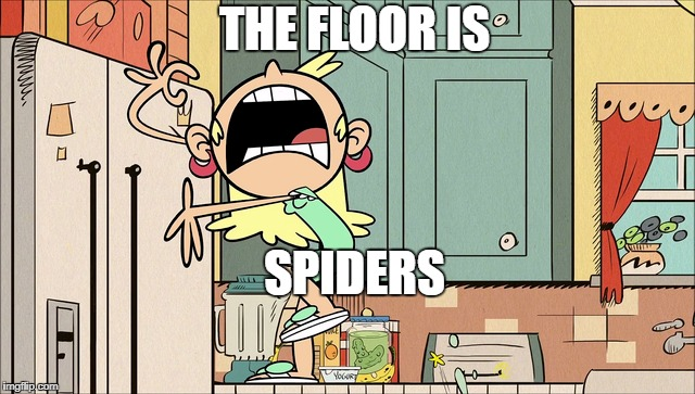 Leni in the floor is... | THE FLOOR IS SPIDERS | image tagged in the loud house,memes,funny memes,spiders,the floor is | made w/ Imgflip meme maker