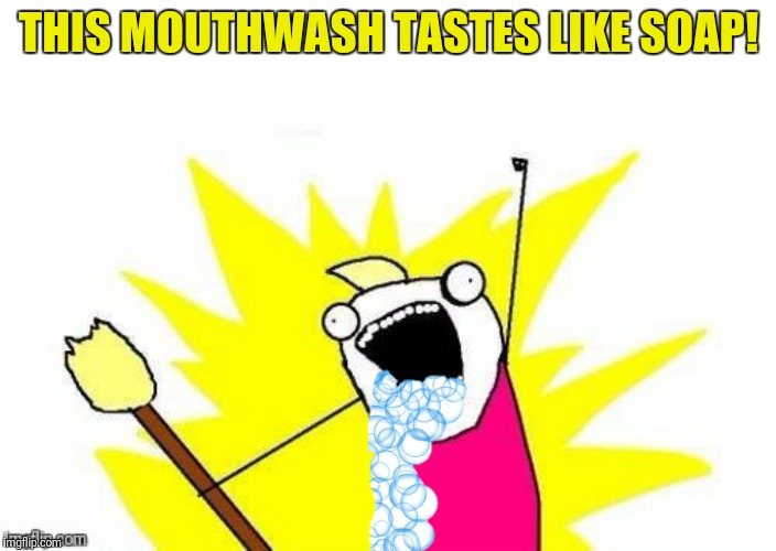 THIS MOUTHWASH TASTES LIKE SOAP! | made w/ Imgflip meme maker
