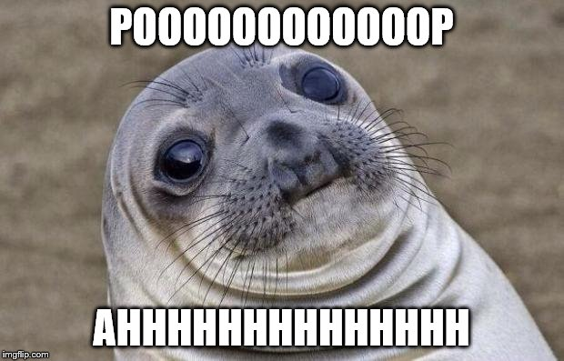 Awkward Moment Sealion Meme | POOOOOOOOOOOOP AHHHHHHHHHHHHHH | image tagged in memes,awkward moment sealion | made w/ Imgflip meme maker