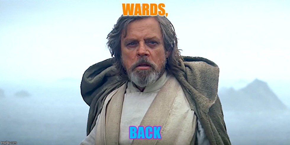 WARDS, BACK | made w/ Imgflip meme maker