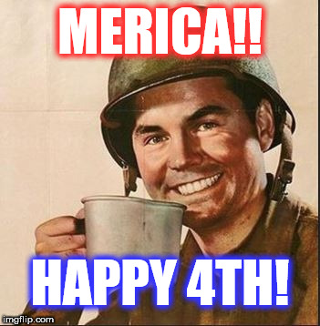 Cup of July 4th | MERICA!! HAPPY 4TH! | image tagged in 4th of july,america,merica,july 4th,ww2,memes | made w/ Imgflip meme maker