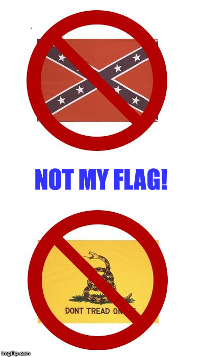 1rw6cy image tagged in not my flag,confederate flag,gadsden flag imgflip