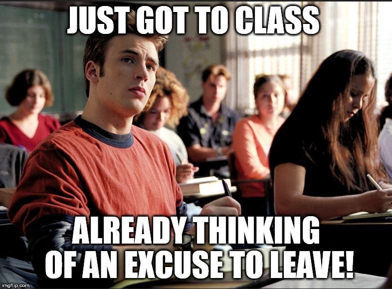 In Class | JUST GOT TO CLASS ALREADY THINKING OF AN EXCUSE TO LEAVE! | image tagged in classroom,funny memes,memes,perfect score,college life | made w/ Imgflip meme maker