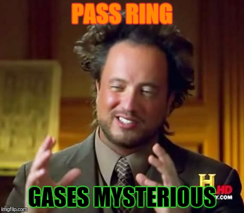 Ancient Aliens Meme | PASS RING GASES MYSTERIOUS | image tagged in memes,ancient aliens | made w/ Imgflip meme maker