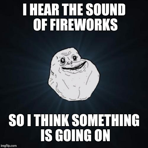I HEAR THE SOUND OF FIREWORKS SO I THINK SOMETHING IS GOING ON | made w/ Imgflip meme maker