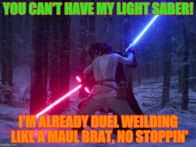 YOU CAN'T HAVE MY LIGHT SABER! I'M ALREADY DUEL WEILDING LIKE A MAUL BRAT, NO STOPPIN' | made w/ Imgflip meme maker