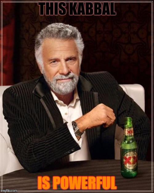 The Most Interesting Man In The World Meme | THIS KABBAL IS POWERFUL | image tagged in memes,the most interesting man in the world | made w/ Imgflip meme maker