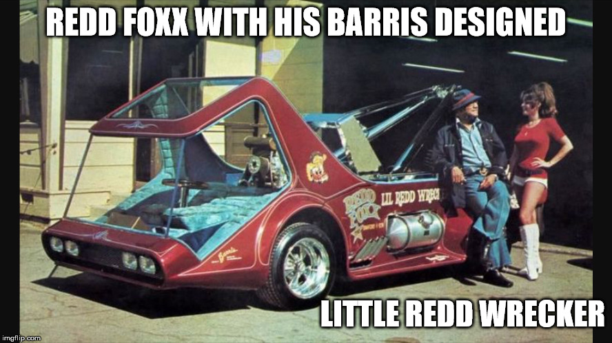 REDD FOXX WITH HIS BARRIS DESIGNED LITTLE REDD WRECKER | made w/ Imgflip meme maker