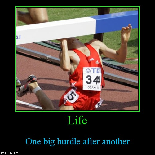 Some are harder than others... | Life | One big hurdle after another | image tagged in funny,demotivationals | made w/ Imgflip demotivational maker