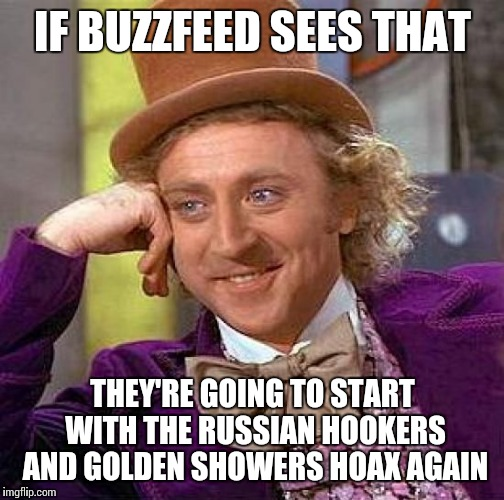 Creepy Condescending Wonka Meme | IF BUZZFEED SEES THAT THEY'RE GOING TO START WITH THE RUSSIAN HOOKERS AND GOLDEN SHOWERS HOAX AGAIN | image tagged in memes,creepy condescending wonka | made w/ Imgflip meme maker