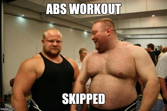 Skip abs day  | ABS WORKOUT SKIPPED | image tagged in skip abs day | made w/ Imgflip meme maker