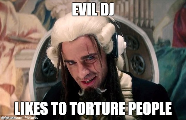 EVIL DJ LIKES TO TORTURE PEOPLE | made w/ Imgflip meme maker