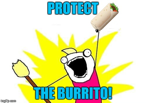 PROTECT THE BURRITO! | made w/ Imgflip meme maker