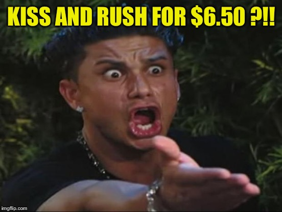 KISS AND RUSH FOR $6.50 ?!! | made w/ Imgflip meme maker