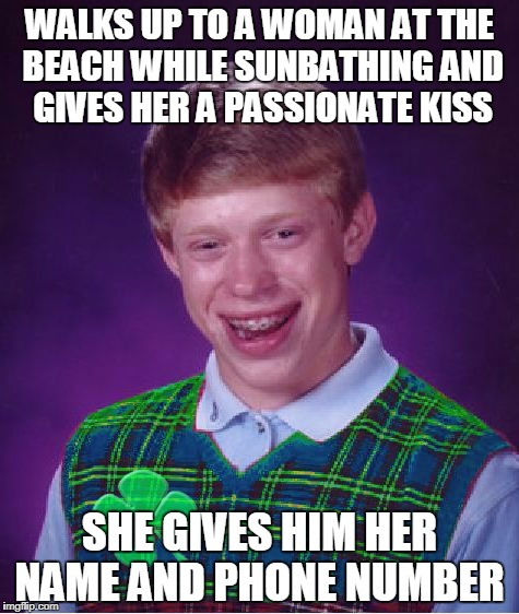 good luck beach day | WALKS UP TO A WOMAN AT THE BEACH WHILE SUNBATHING AND GIVES HER A PASSIONATE KISS SHE GIVES HIM HER NAME AND PHONE NUMBER | image tagged in good luck brian | made w/ Imgflip meme maker
