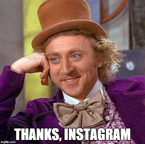 Creepy Condescending Wonka Meme | THANKS, INSTAGRAM | image tagged in memes,creepy condescending wonka | made w/ Imgflip meme maker