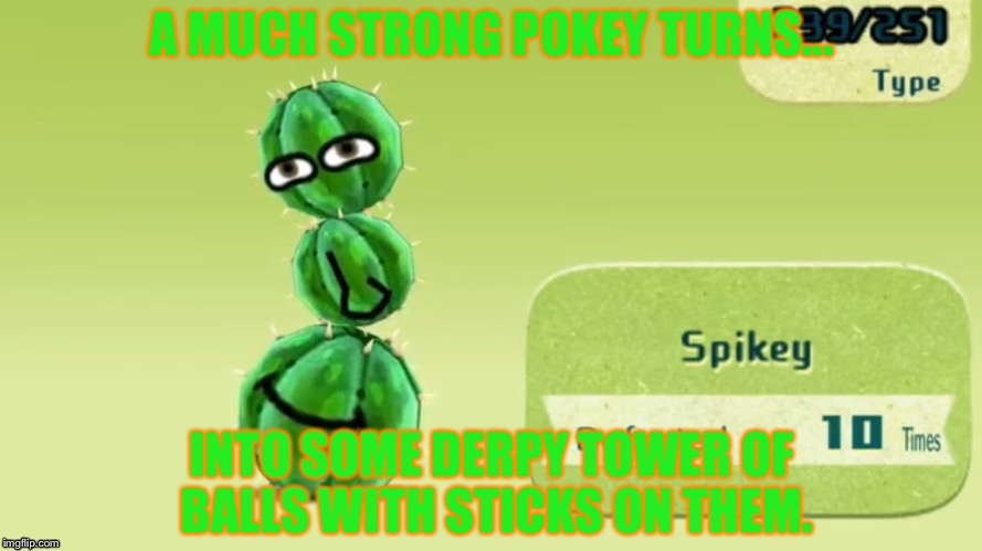 When pokies from Mario evolve in 2017 (comment for what memes or gifs I should do next) | A MUCH STRONG POKEY TURNS... INTO SOME DERPY TOWER OF BALLS WITH STICKS ON THEM. | image tagged in trololol,funny memes,2017 | made w/ Imgflip meme maker
